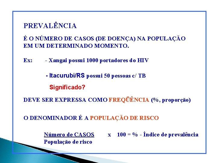 PREVALÊNCIA É O NÚMERO DE CASOS (DE DOENÇA) NA POPULAÇÃO EM UM DETERMINADO MOMENTO.