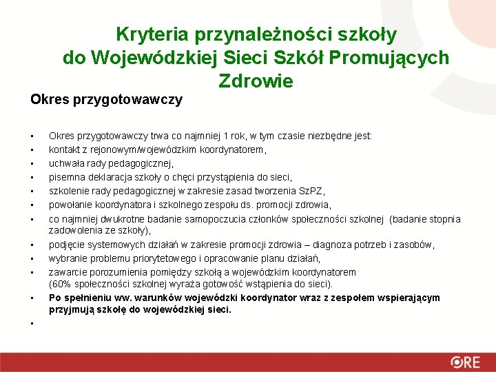 Kryteria przynależności szkoły do Wojewódzkiej Sieci Szkół Promujących Zdrowie Okres przygotowawczy • • •