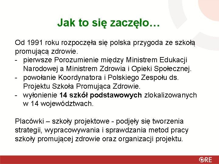 Jak to się zaczęło… Od 1991 roku rozpoczęła się polska przygoda ze szkołą promującą