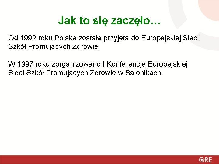 Jak to się zaczęło… Od 1992 roku Polska została przyjęta do Europejskiej Sieci Szkół