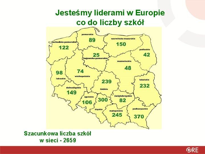 Jesteśmy liderami w Europie co do liczby szkół Szacunkowa liczba szkół w sieci -