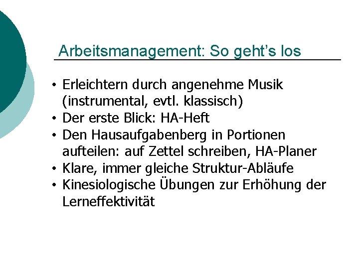 Arbeitsmanagement: So geht's los • Erleichtern durch angenehme Musik (instrumental, evtl. klassisch) • Der