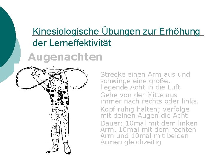 Kinesiologische Übungen zur Erhöhung der Lerneffektivität Augenachten Strecke einen Arm aus und schwinge eine