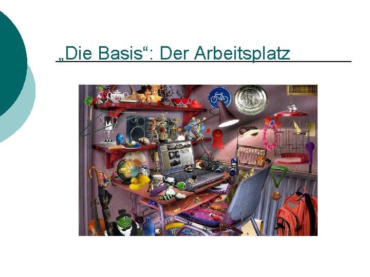 """""""Die Basis"""": Der Arbeitsplatz"""