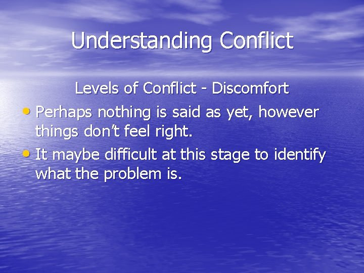 Understanding Conflict Levels of Conflict - Discomfort • Perhaps nothing is said as yet,