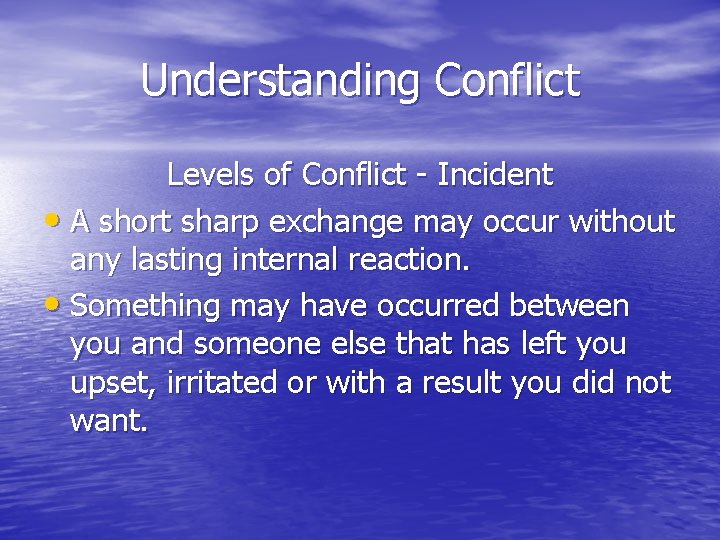Understanding Conflict Levels of Conflict - Incident • A short sharp exchange may occur