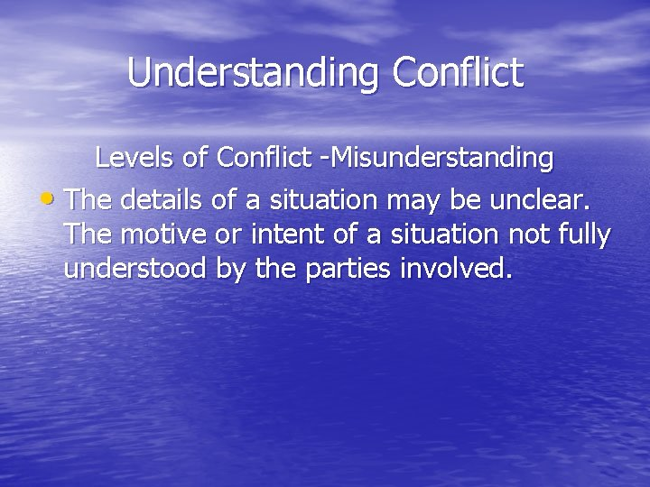 Understanding Conflict Levels of Conflict -Misunderstanding • The details of a situation may be