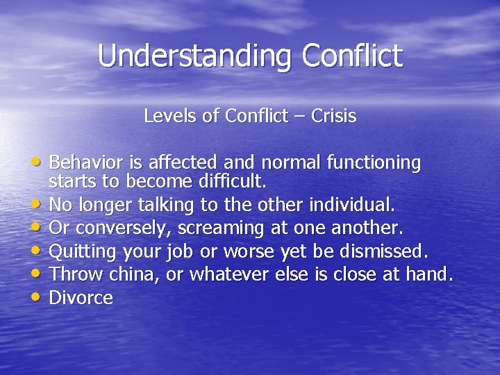 Understanding Conflict Levels of Conflict – Crisis • Behavior is affected and normal functioning