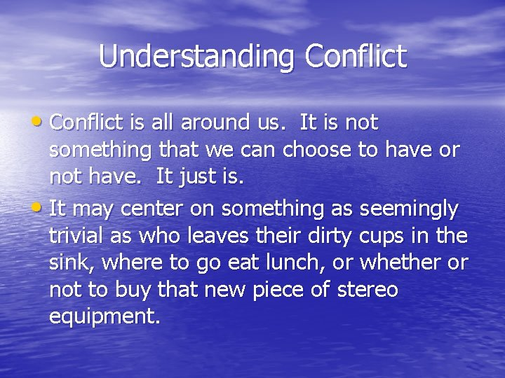 Understanding Conflict • Conflict is all around us. It is not something that we