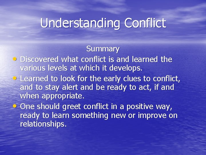 Understanding Conflict • • • Summary Discovered what conflict is and learned the various