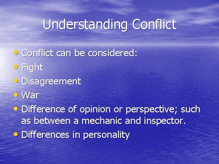 Understanding Conflict • Conflict can be considered: • Fight • Disagreement • War •