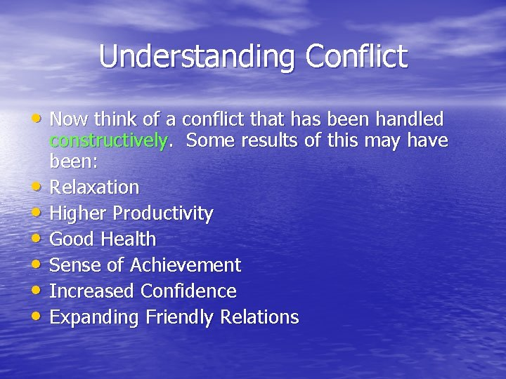 Understanding Conflict • Now think of a conflict that has been handled • •