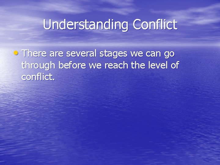 Understanding Conflict • There are several stages we can go through before we reach