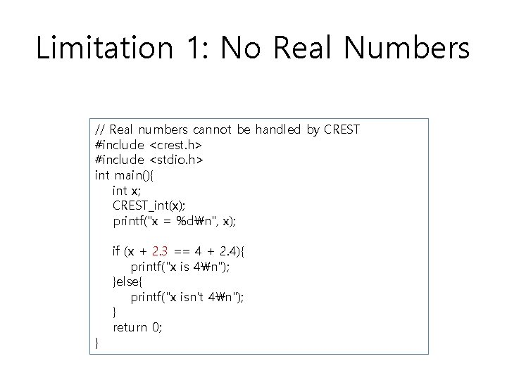 Limitation 1: No Real Numbers // Real numbers cannot be handled by CREST #include