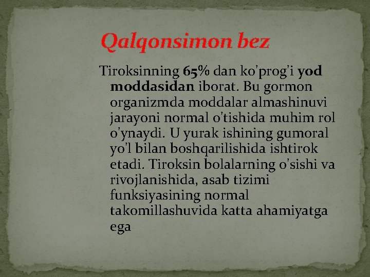Qalqonsimon bez Tiroksinning 65% dan ko'prog'i yod moddasidan iborat. Bu gormon organizmda moddalar almashinuvi