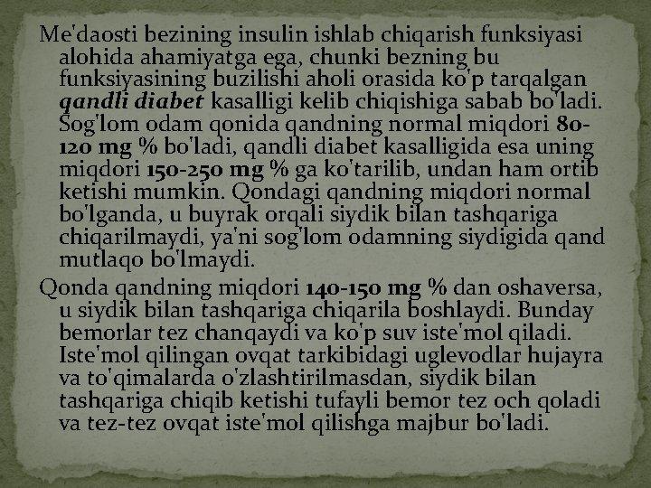 Me'daosti bezining insulin ishlab chiqarish funksiyasi alohida ahamiyatga ega, chunki bezning bu funksiyasining buzilishi