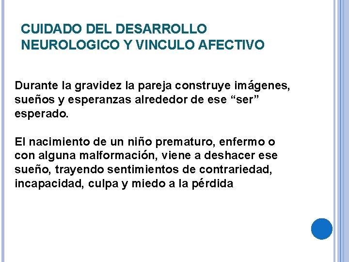 CUIDADO DEL DESARROLLO NEUROLOGICO Y VINCULO AFECTIVO Durante la gravidez la pareja construye imágenes,