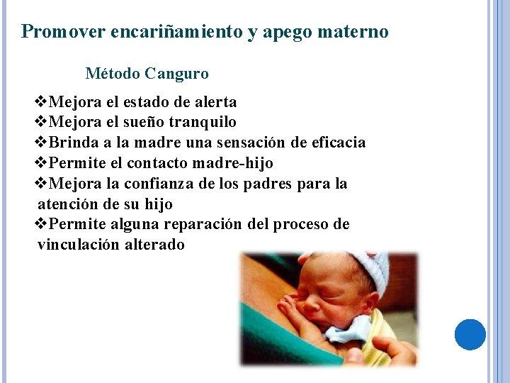 Promover encariñamiento y apego materno Método Canguro v. Mejora el estado de alerta v.