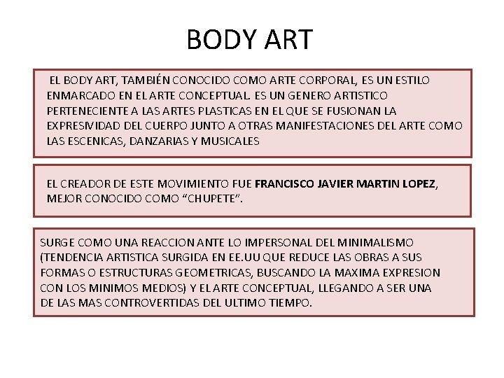 BODY ART EL BODY ART, TAMBIÉN CONOCIDO COMO ARTE CORPORAL, ES UN ESTILO ENMARCADO