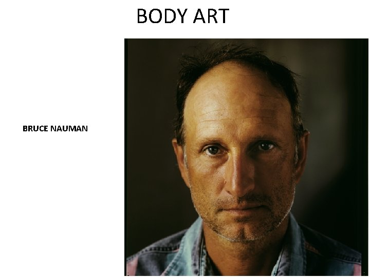 BODY ART BRUCE NAUMAN