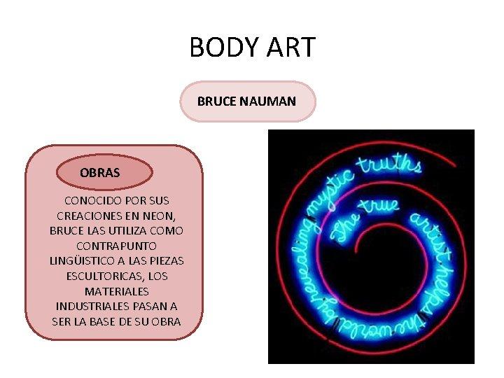 BODY ART BRUCE NAUMAN OBRAS CONOCIDO POR SUS CREACIONES EN NEON, BRUCE LAS UTILIZA