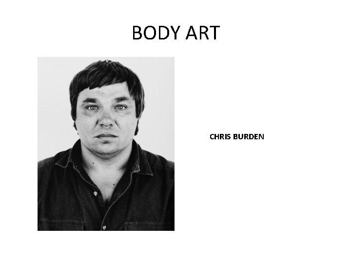 BODY ART CHRIS BURDEN