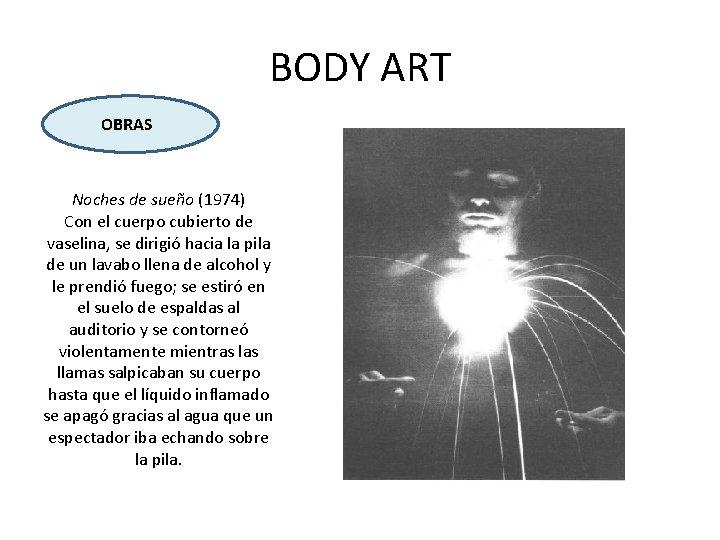 BODY ART OBRAS Noches de sueño (1974) Con el cuerpo cubierto de vaselina, se