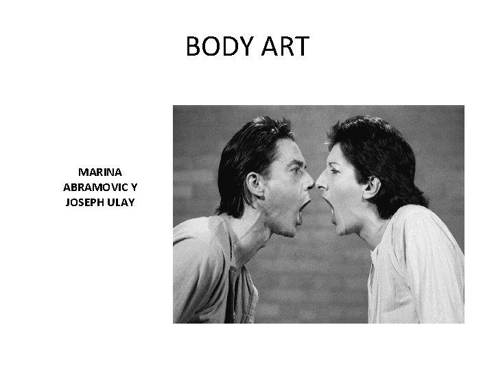BODY ART MARINA ABRAMOVIC Y JOSEPH ULAY