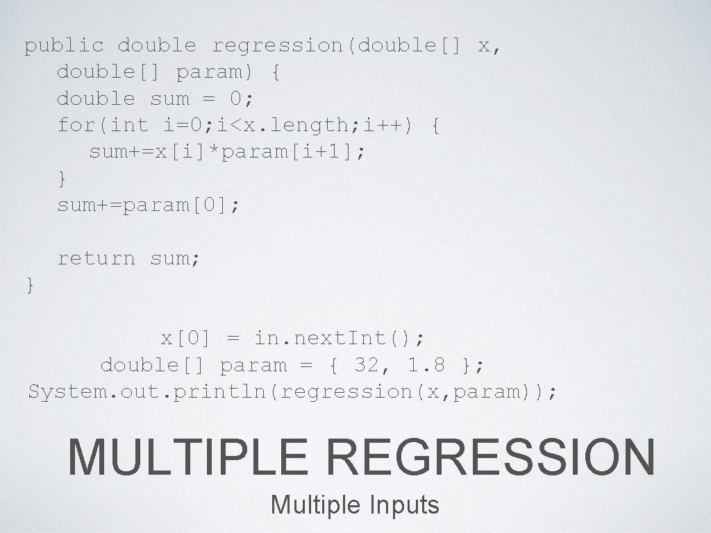 public double regression(double[] x, double[] param) { double sum = 0; for(int i=0; i<x.