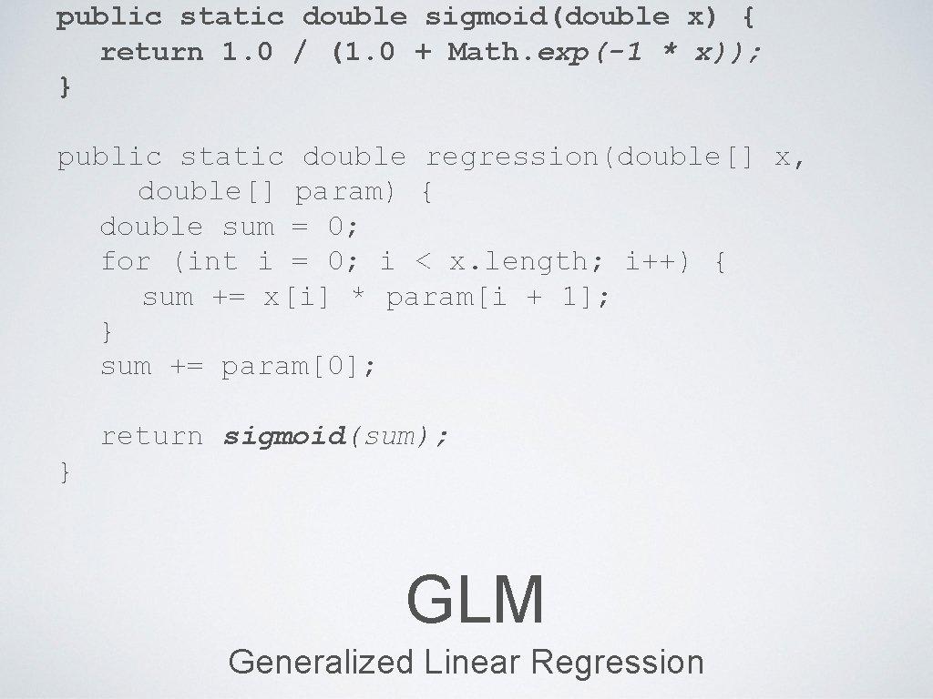 public static double sigmoid(double x) { return 1. 0 / (1. 0 + Math.