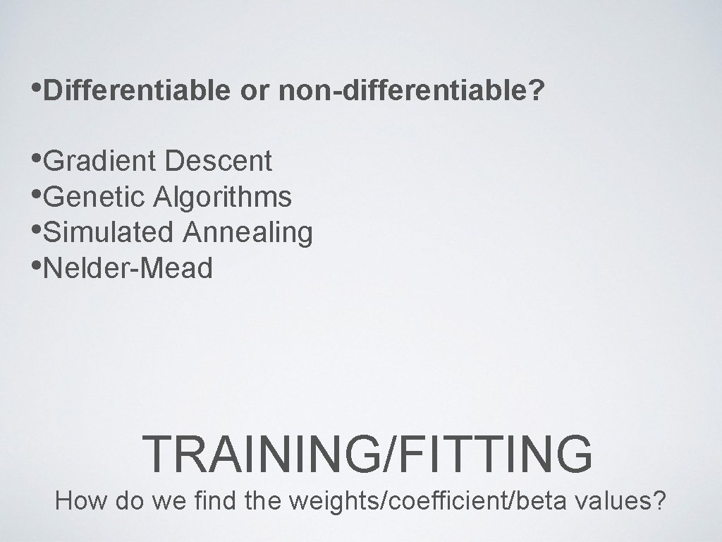• Differentiable or non-differentiable? • Gradient Descent • Genetic Algorithms • Simulated Annealing