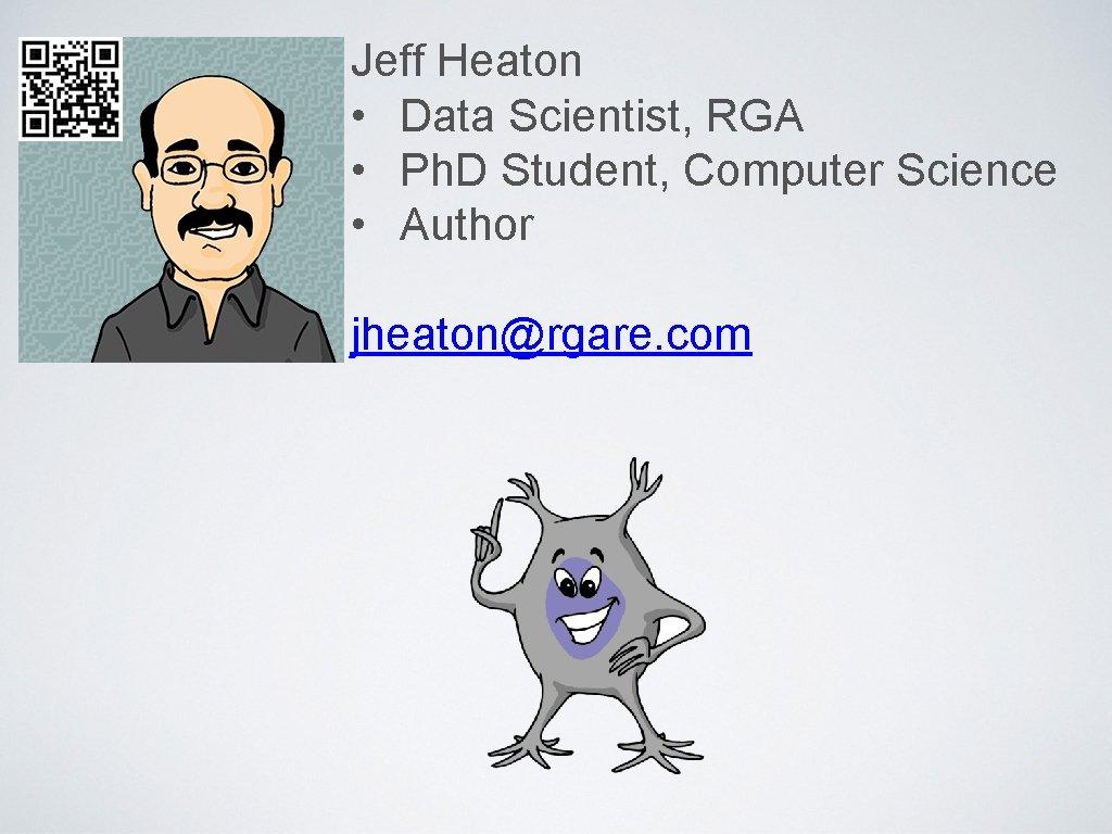 Jeff Heaton • Data Scientist, RGA • Ph. D Student, Computer Science • Author