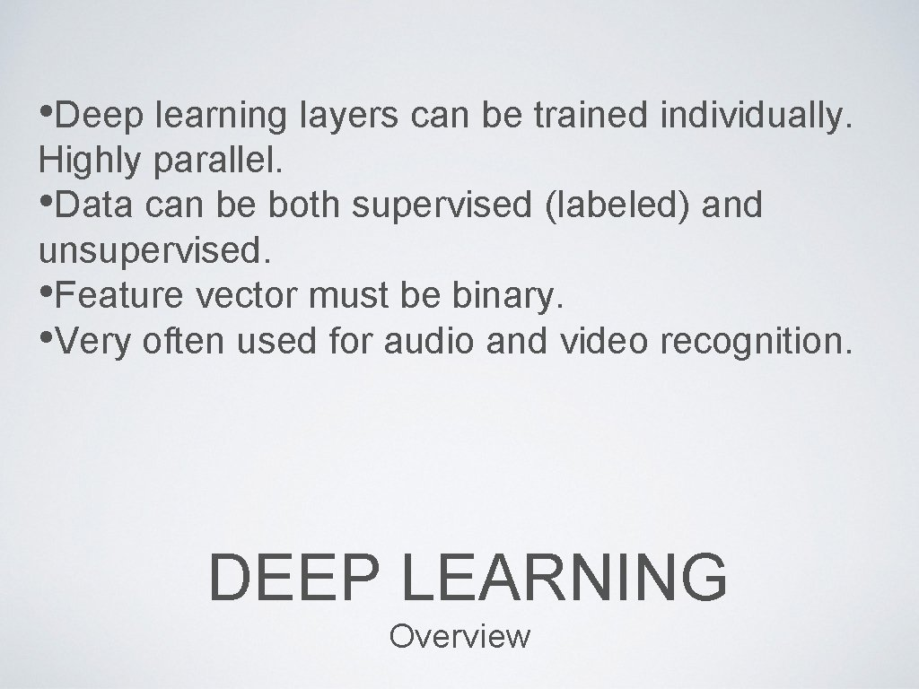 • Deep learning layers can be trained individually. Highly parallel. • Data can