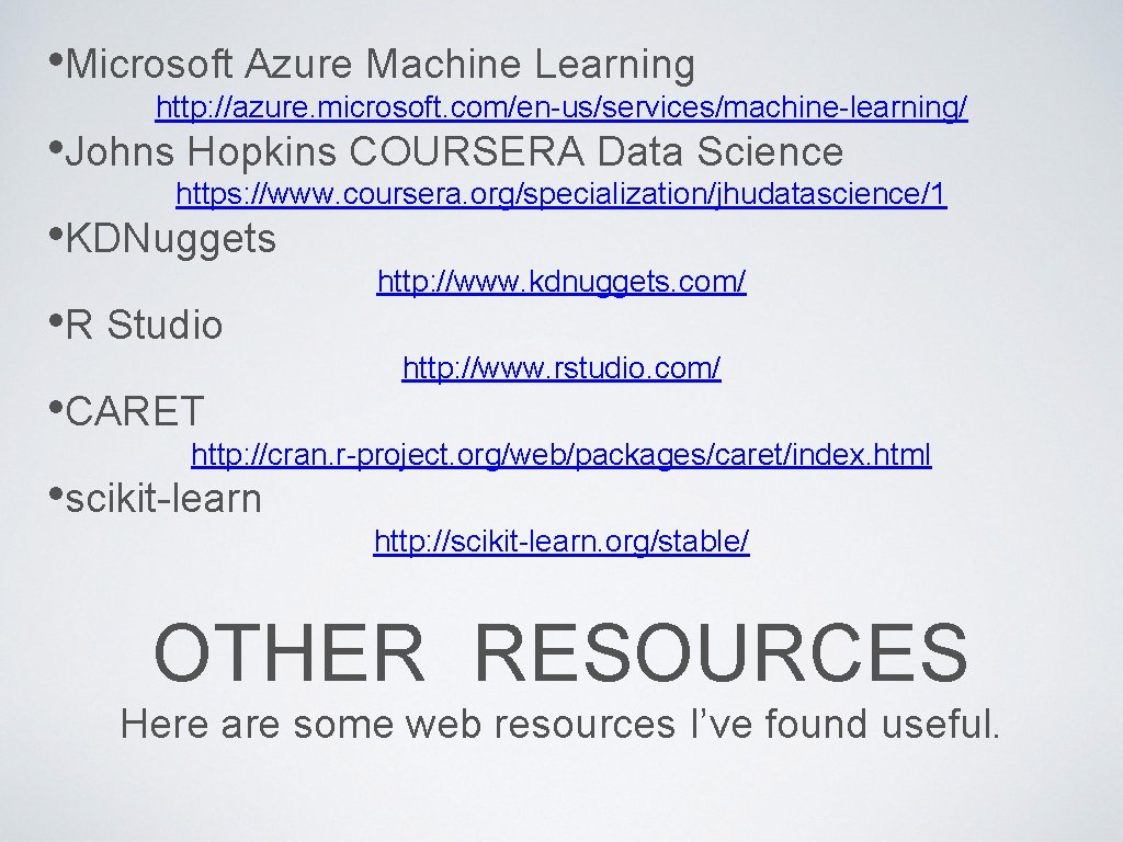 • Microsoft Azure Machine Learning http: //azure. microsoft. com/en-us/services/machine-learning/ • Johns Hopkins COURSERA