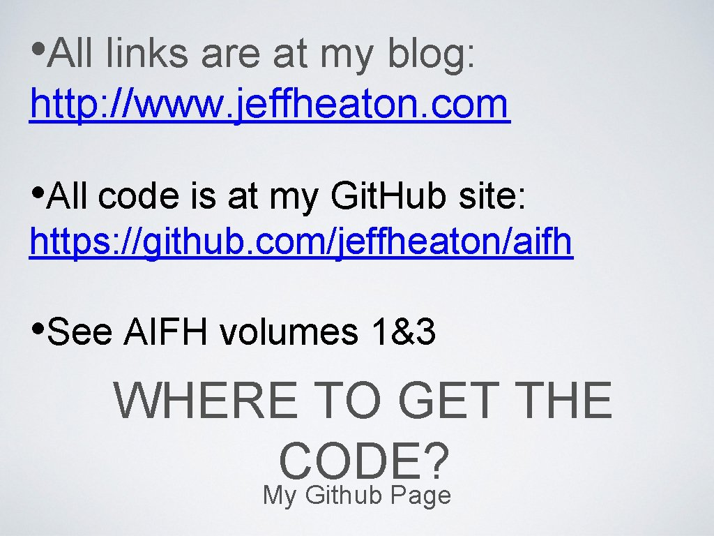 • All links are at my blog: http: //www. jeffheaton. com • All