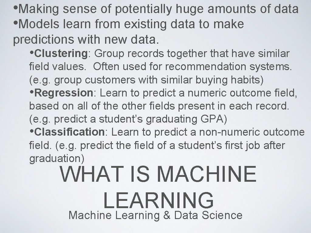 • Making sense of potentially huge amounts of data • Models learn from