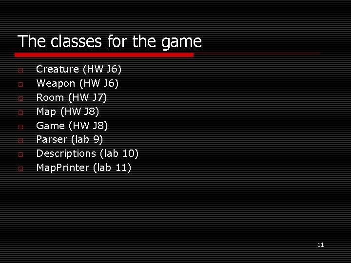 The classes for the game o o o o Creature (HW J 6) Weapon