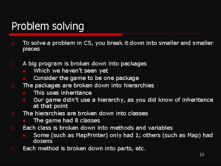 Problem solving o o o To solve a problem in CS, you break it