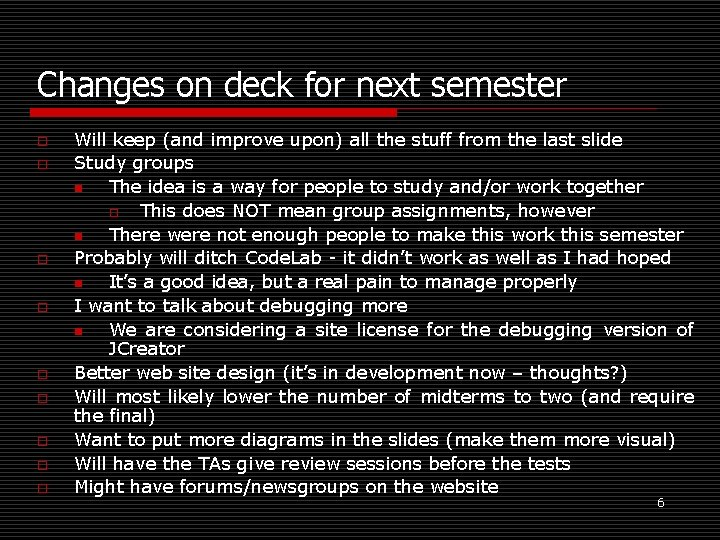 Changes on deck for next semester o o o o o Will keep (and