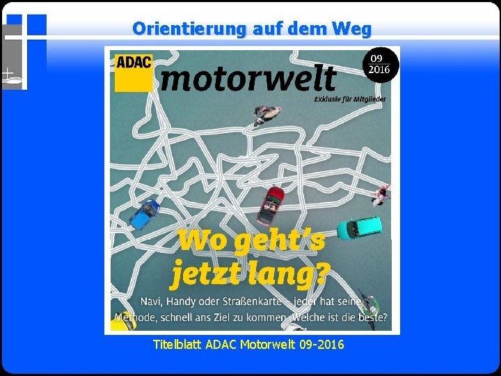 Orientierung auf dem Weg Titelblatt ADAC Motorwelt 09 -2016