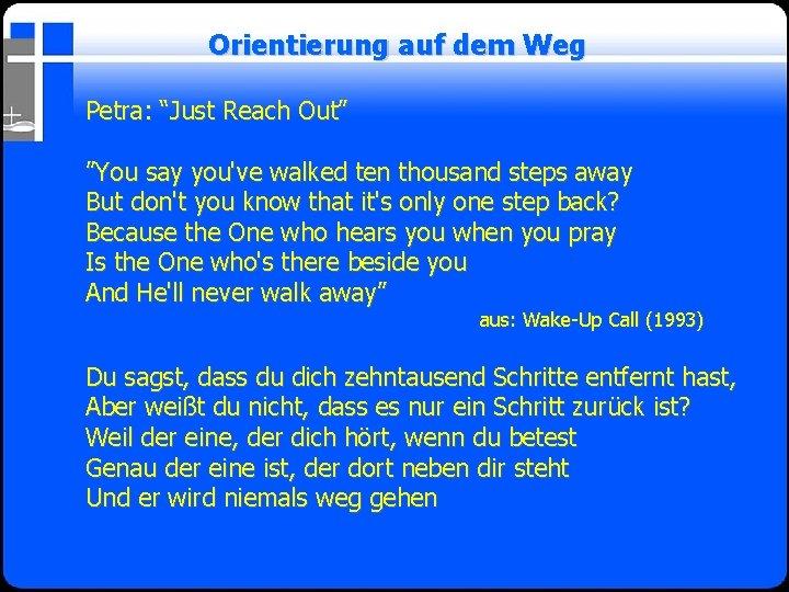 """Orientierung auf dem Weg Petra: """"Just Reach Out"""" """"You say you've walked ten thousand"""