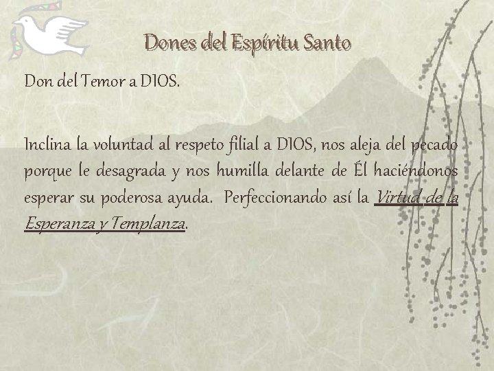 Dones del Espíritu Santo Don del Temor a DIOS. Inclina la voluntad al respeto