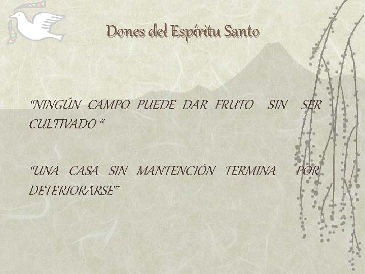 """Dones del Espíritu Santo """"NINGÚN CAMPO PUEDE DAR FRUTO SIN SER CULTIVADO """" """"UNA"""