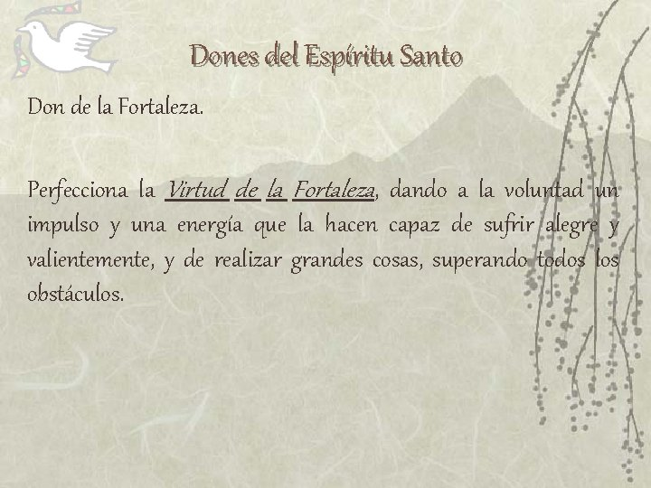 Dones del Espíritu Santo Don de la Fortaleza. Perfecciona la Virtud de la Fortaleza,