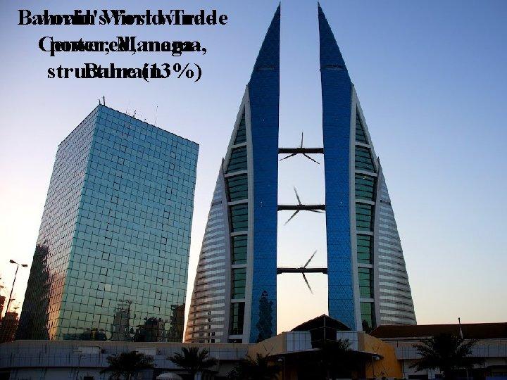 Bahrain World Trade world's first wind. Center, Manama, powered, megastructure (13%) Bahrain