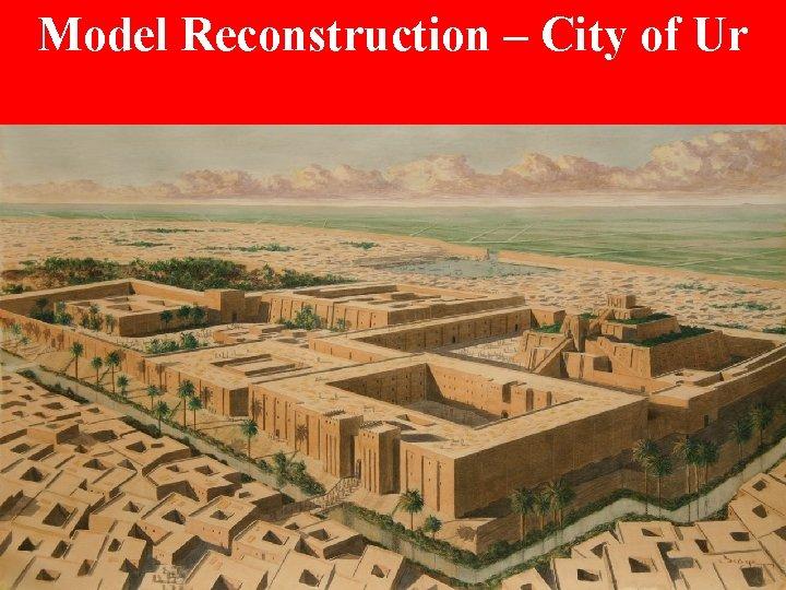 Model Reconstruction – City of Ur