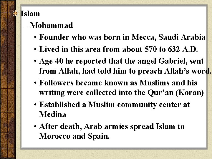 Islam – Mohammad • Founder who was born in Mecca, Saudi Arabia • Lived