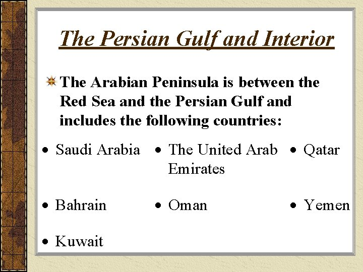 The Persian Gulf and Interior The Arabian Peninsula is between the Red Sea and