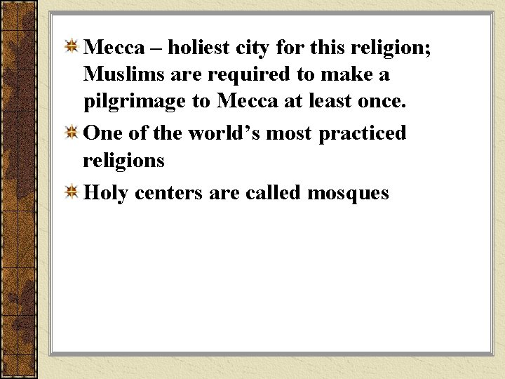 Mecca – holiest city for this religion; Muslims are required to make a pilgrimage