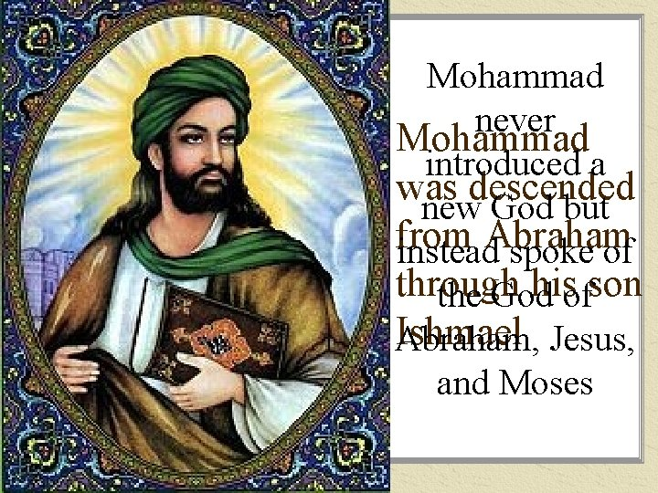 Mohammad never Mohammad introduced a was descended new God but from Abraham instead spoke